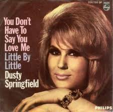 Dusty Springfield you don't have to say